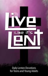 Lent Devotions for Teens - Live Like it\'s Lent 10/PKG