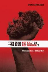 """you Shall Not Kill\"" or \""you Shall Not Murder\""?\"": The Assault on a Biblical Text"