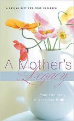 A Mother\'s Legacy: Your Life Story in Your Own Words