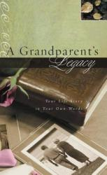 A Grandparent\'s Legacy: Your Life Story in Your Own Words