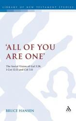 \'All of You Are One\': The Social Vision of Gal 3.28, 1 Cor 12.13 and Col 3.11