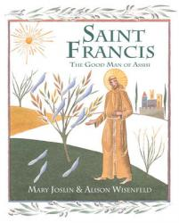 Saint Francis: The Good Man of Assisi (SORRY, SOLD OUT & NOW OUT OF PRINT)