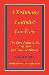 A Testimony Founded for Ever, the King James Bible Defended in Faith and History